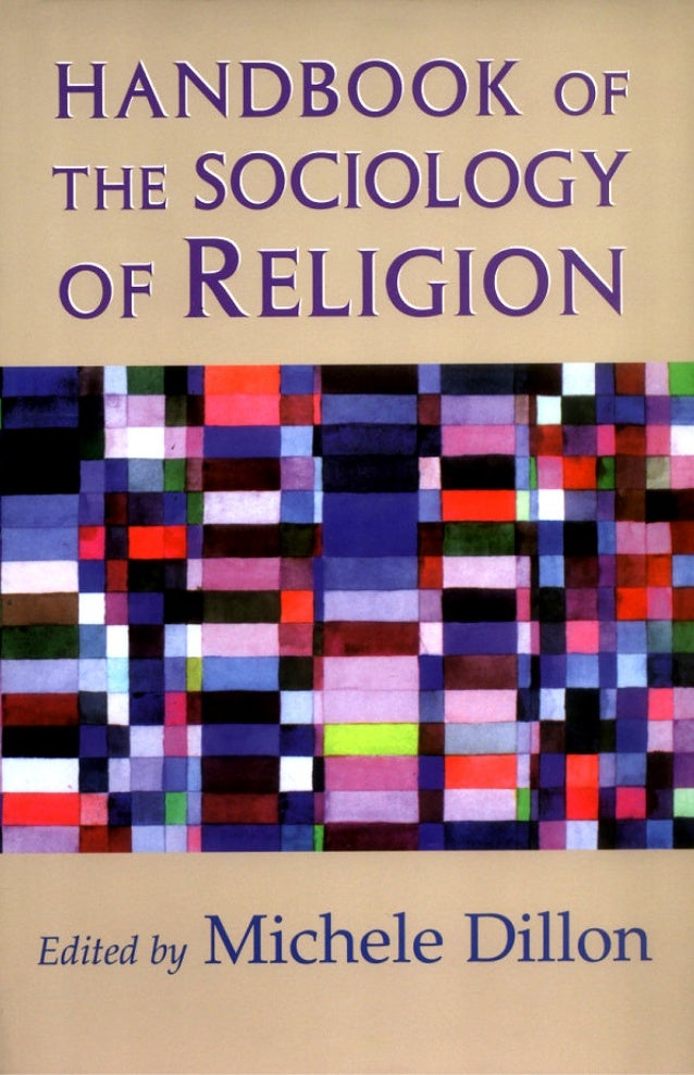 HANDBOOK OF THE SOCIOLOGY OF RELIGION Religion is a critical construct for understanding contemporary social life. It il- ...