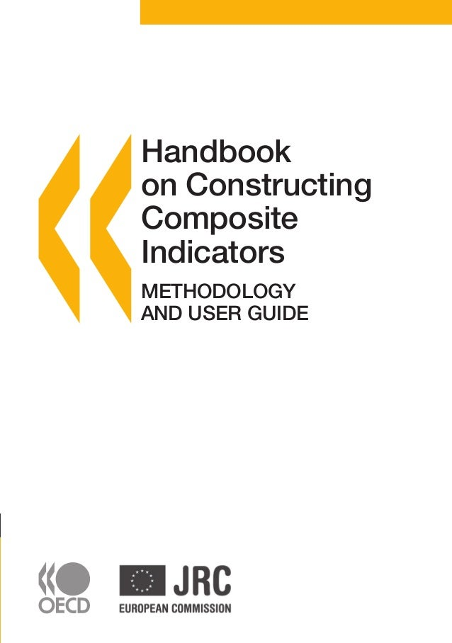 AVAILABLE ON LINE  Handbook on Constructing Composite Indicators METHODOLOGY AND USER GUIDE This Handbook is a guide for c...