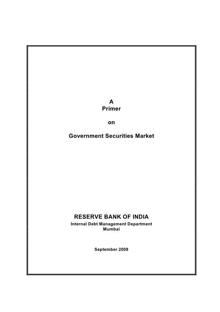 A             Primer               onGovernment Securities Market RESERVE BANK OF INDIAInternal Debt Management Department...