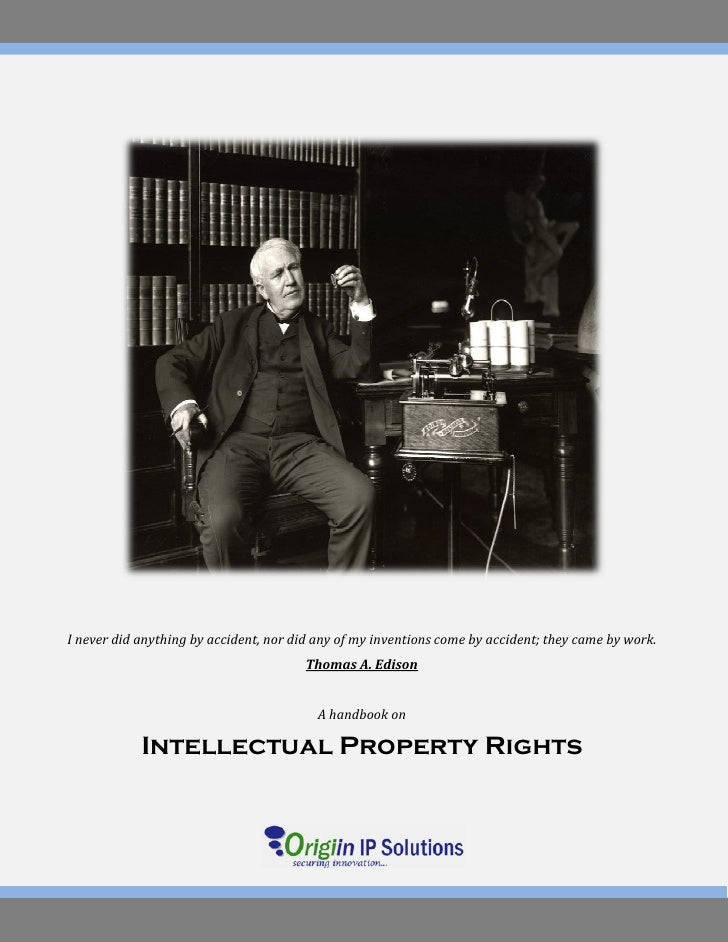Intellectual Property Rights             I never did anything by accident, nor did any of my inventions come by accident; ...