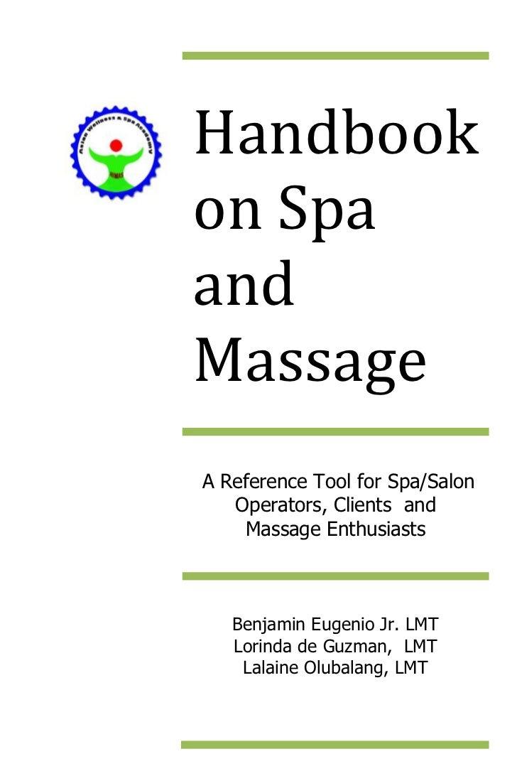 Handbookon SpaandMassageA Reference Tool for Spa/Salon   Operators, Clients and    Massage Enthusiasts   Benjamin Eugenio ...