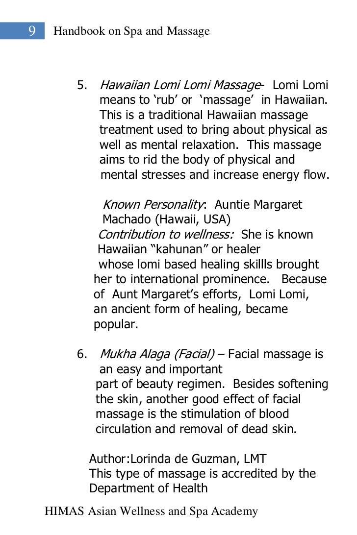 "9    Handbook on Spa and Massage         5. Hawaiian Lomi Lomi Massage- Lomi Lomi            means to ""rub"" or ""massage"" i..."