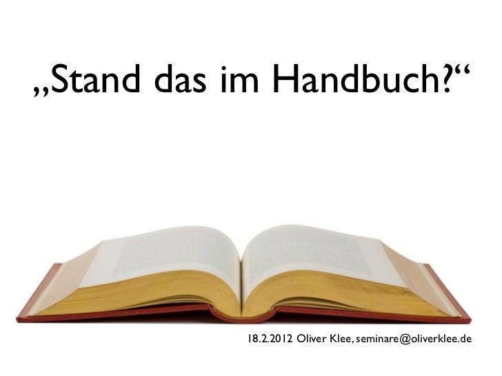 """""""Stand das im Handbuch?""""           18.2.2012 Oliver Klee, seminare@oliverklee.de"""