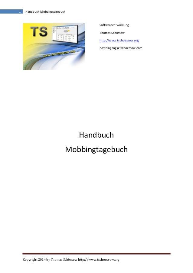 Copyright 2014 by Thomas Schössow http://www.tschoessow.org 1 Handbuch Mobbingtagebuch Softwareentwicklung Thomas Schössow...