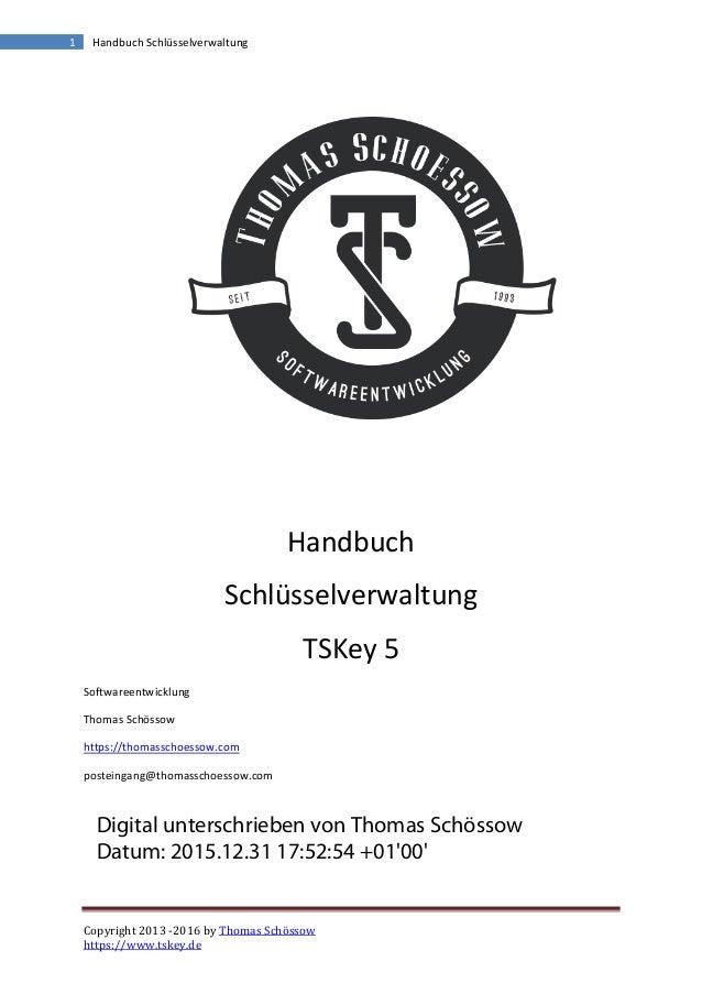 Copyright 2013 -2016 by Thomas Schössow https://www.tskey.de 1 Handbuch Schlüsselverwaltung Handbuch Schlüsselverwaltung T...