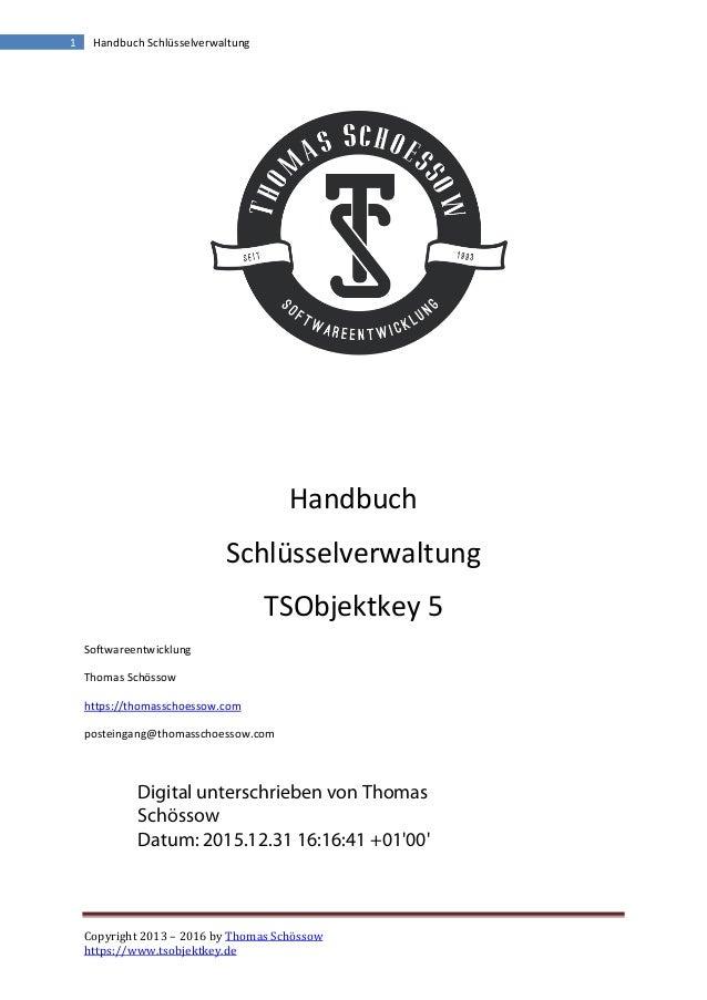 Copyright 2013 – 2016 by Thomas Schössow https://www.tsobjektkey.de 1 Handbuch Schlüsselverwaltung Handbuch Schlüsselverwa...