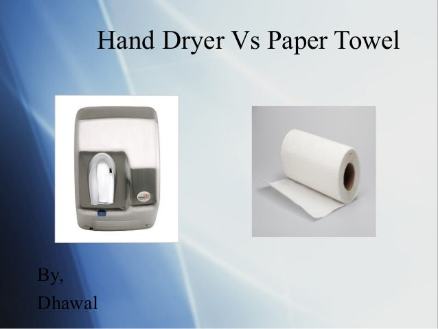 Hand Dryer Vs Paper Towel  By, Dhawal