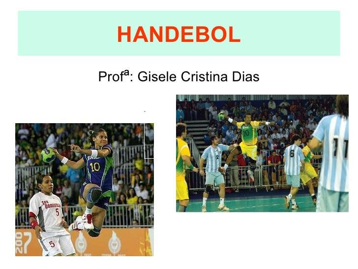 HANDEBOL Prof ª : Gisele Cristina Dias