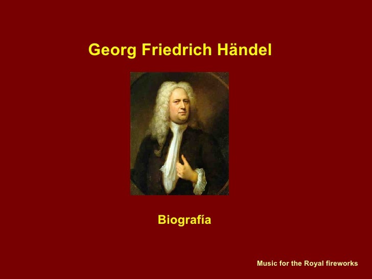 Georg Friedrich Händel Biografía Music for the Royal fireworks