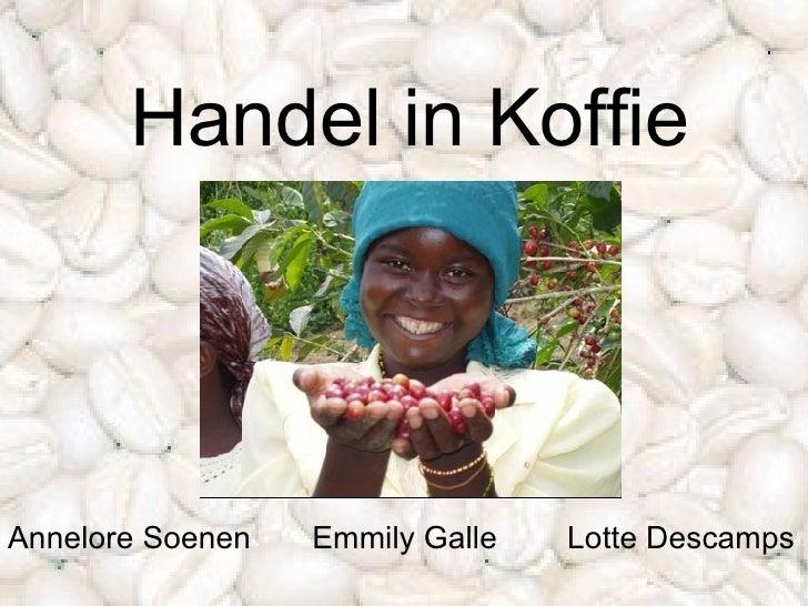 Handel in Koffie Annelore Soenen  Emmily Galle  Lotte Descamps