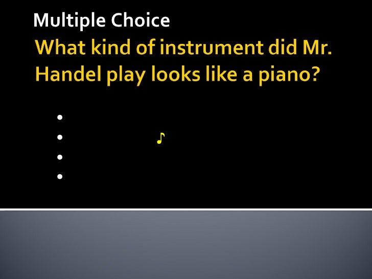 Multiple Choice <ul><li>Organ </li></ul><ul><li>Harpsichord  ♪ </li></ul><ul><li>Violin </li></ul><ul><li>Pianoforte </li>...