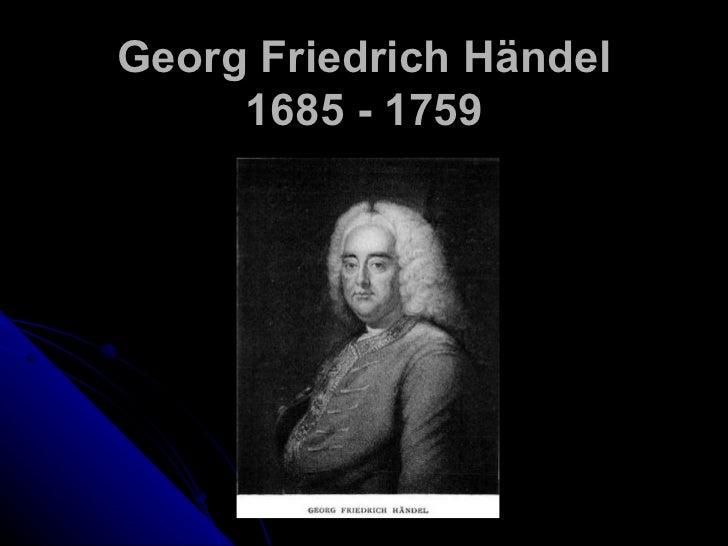 Georg Friedrich H ändel 1685 - 1759