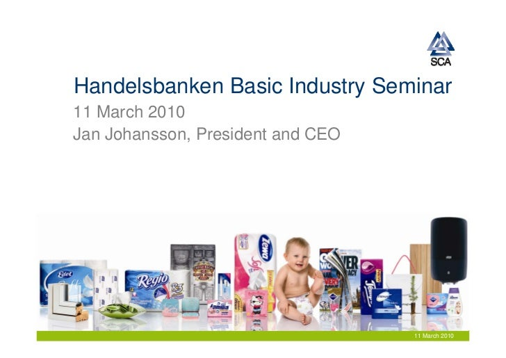 Handelsbanken Basic Industry Seminar 11 March 2010 Jan Johansson, President and CEO                                       ...