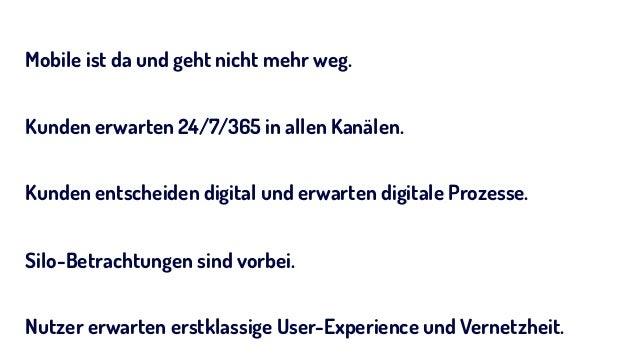 Mobile ist da und geht nicht mehr weg. Kunden erwarten 24/7/365 in allen Kanälen. Kunden entscheiden digital und erwarten ...