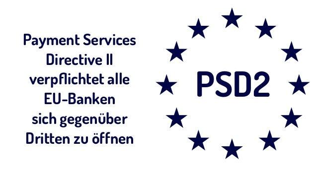 PSD2 Payment Services Directive II  verpflichtet alle  EU-Banken sich gegenüber Dritten zu öffnen