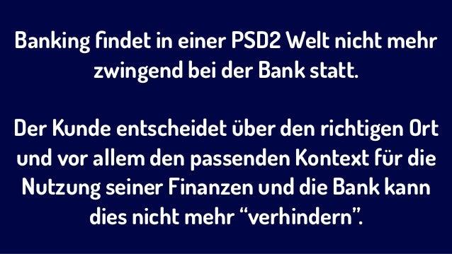 Banking findet in einer PSD2 Welt nicht mehr zwingend bei der Bank statt. Der Kunde entscheidet über den richtigen Ort und ...