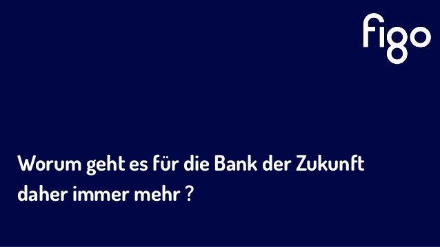 Worum geht es für die Bank der Zukunft  daher immer mehr ?