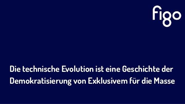 Die technische Evolution ist eine Geschichte der Demokratisierung von Exklusivem für die Masse