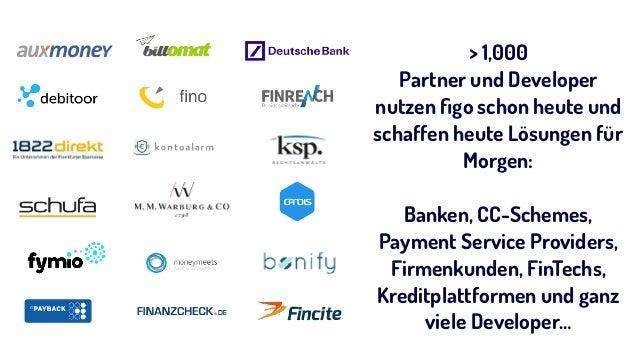 > 1,000  Partner und Developer nutzen figo schon heute und schaffen heute Lösungen für Morgen: Banken, CC-Schemes,  Paym...