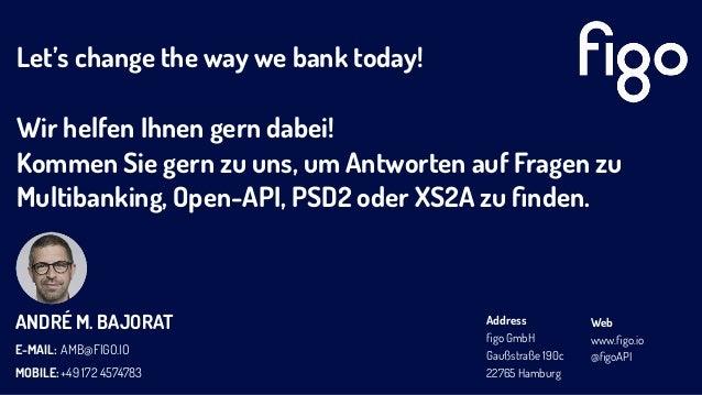 ANDRÉ M. BAJORAT E-MAIL: MOBILE: AMB@FIGO.IO +49 172 4574783 Address figo GmbH Gaußstraße 190c 22765 Hamburg Web www.figo.io...