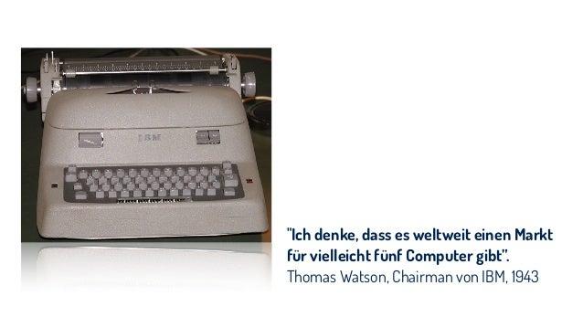 """""""Ich denke, dass es weltweit einen Markt für vielleicht fünf Computer gibt"""".  Thomas Watson, Chairman von IBM, 1943"""