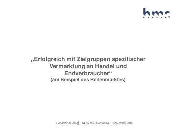 "Handelsmarketing| HMC Market Consulting | September 2015 ""Erfolgreich mit Zielgruppen spezifischer Vermarktung an Handel u..."