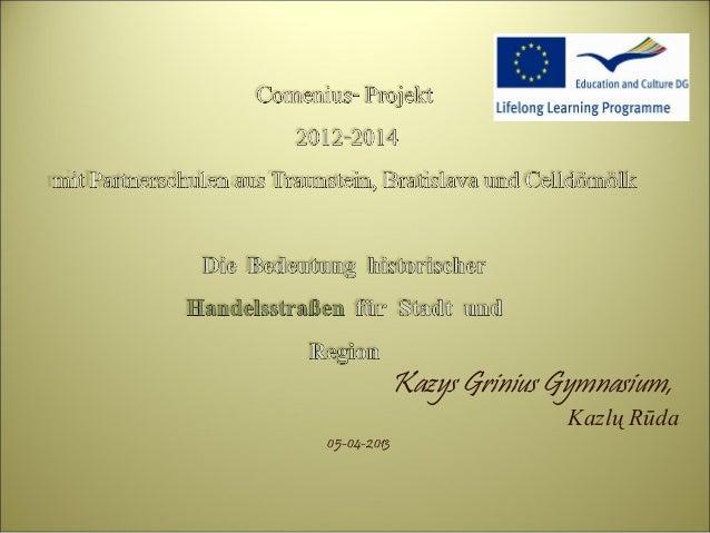 Kazys Grinius Gymnasium,                            Kazlų Rūda05-04-2013