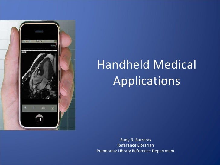 Handheld Medical Applications Rudy R. Barreras Reference Librarian Pumerantz Library Reference Department