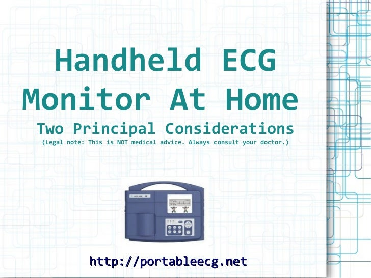 Handheld ECGMonitor At HomeTwo Principal Considerations (Legal note: This is NOT medical advice. Always consult your docto...