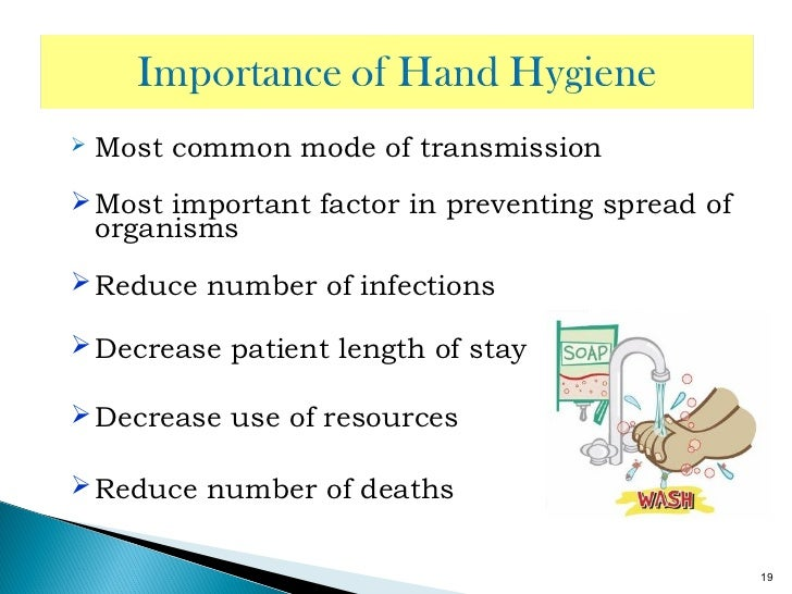 the importance of hands hygiene Learn the role hand hygiene plays in hai prevention learn the right time and  right way for hand hygiene review the proper use of gloves to prevent germ.