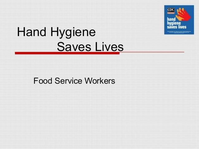 Hand Hygiene      Saves Lives  Food Service Workers