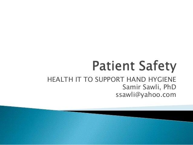 HEALTH IT TO SUPPORT HAND HYGIENE Samir Sawli, PhD ssawli@yahoo.com