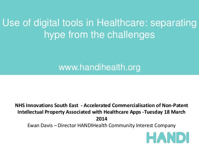 Use of digital tools in Healthcare: separating hype from the challenges www.handihealth.org NHS Innovations South East - A...