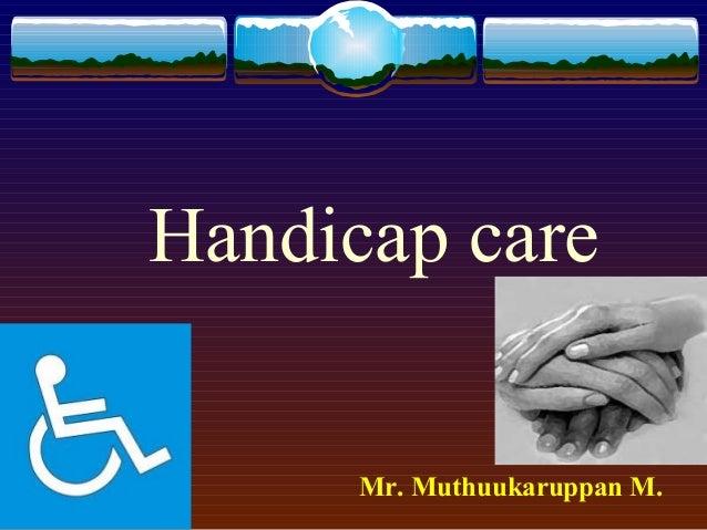 Handicap care Mr. Muthuukaruppan M.