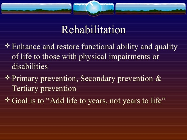 Rehabilitation  Enhance and restore functional ability and quality of life to those with physical impairments or disabili...