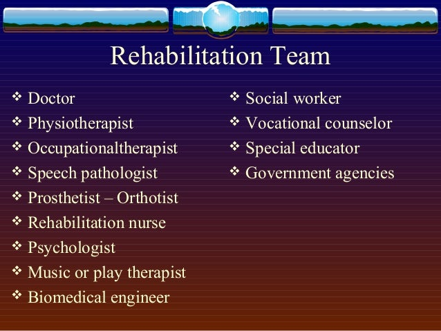 Delivery of Rehabilitation care  Institutional based care (IBR)  Homes  Day care centers  Outpatient clinic  Camps  ...