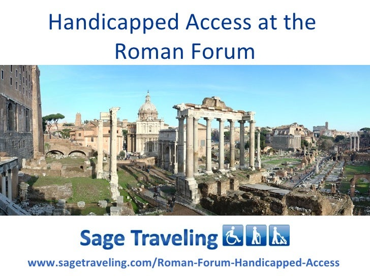 Handicapped Access at the         Roman Forumwww.sagetraveling.com/Roman-Forum-Handicapped-Access