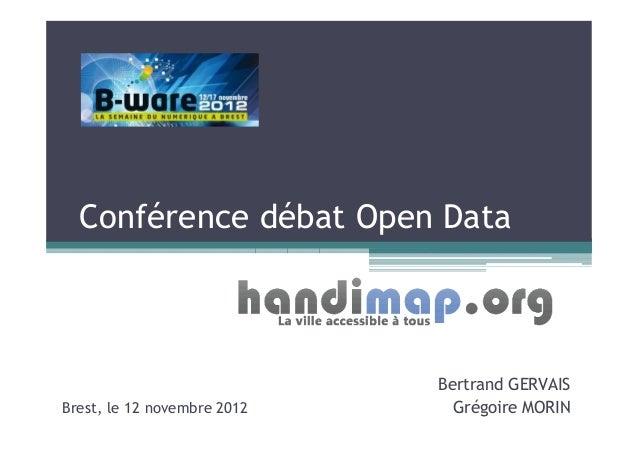 Conférence débat Open Data                             Bertrand GERVAISBrest, le 12 novembre 2012     Grégoire MORIN