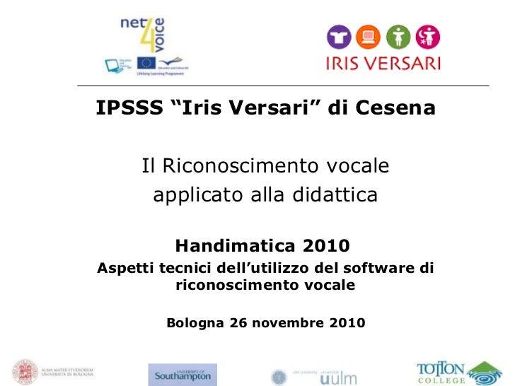 """IPSSS """"Iris Versari"""" di Cesena Il Riconoscimento vocale applicato alla didattica Handimatica 2010  Aspetti tecnici dell'ut..."""