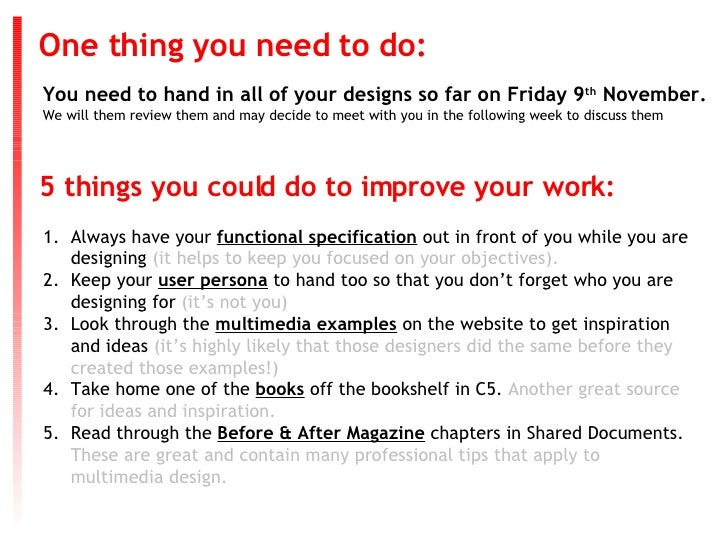 You need to hand in all of your designs so far on Friday 9 th  November. We will them review them and may decide to meet w...