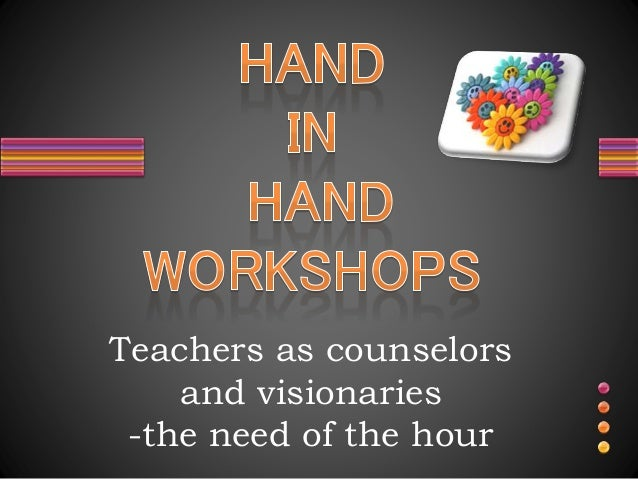 Teachers as counselors and visionaries -the need of the hour