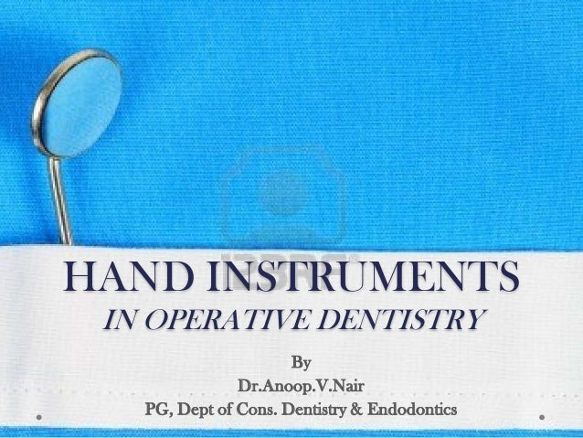 HAND INSTRUMENTS IN OPERATIVE DENTISTRY By Dr.Anoop.V.Nair PG, Dept of Cons. Dentistry & Endodontics