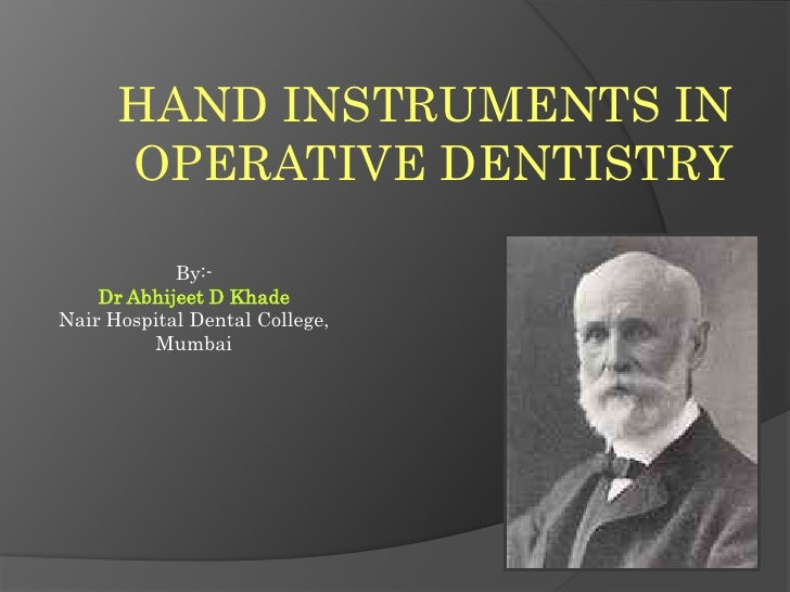 HAND INSTRUMENTS IN OPERATIVE DENTISTRY<br />By:- <br />Dr Abhijeet D Khade<br />Nair Hospital Dental College,<br />Mumbai...