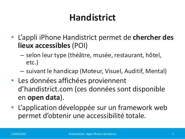 12/06/2013 1Présentation Appli iPhone HandistrictHandistrict• L'appli iPhone Handistrict permet de chercher deslieux acces...