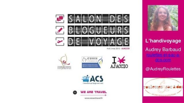 Audrey Barbaud roulettes-et-sac-a- dos.com @AudreyRoulettes L'handivoyage