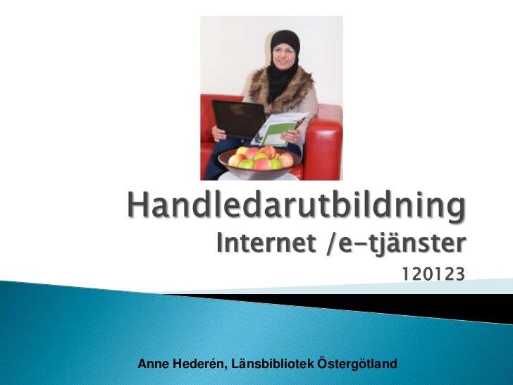 Internet /e-tjänster                                           120123Anne Hederén, Länsbibliotek Östergötland