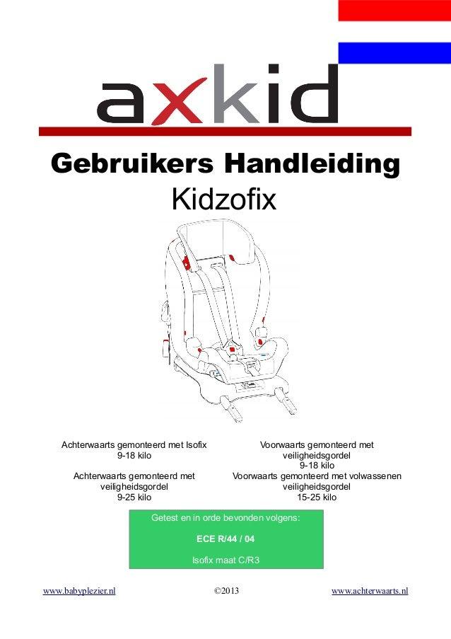 Gebruikers Handleiding Kidzofix Achterwaarts gemonteerd met Isofix 9-18 kilo Voorwaarts gemonteerd met veiligheidsgordel 9...