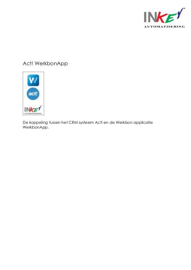 AUTOMATISERING Act! WerkbonApp De koppeling tussen het CRM systeem Act! en de Werkbon applicatie WerkbonApp.