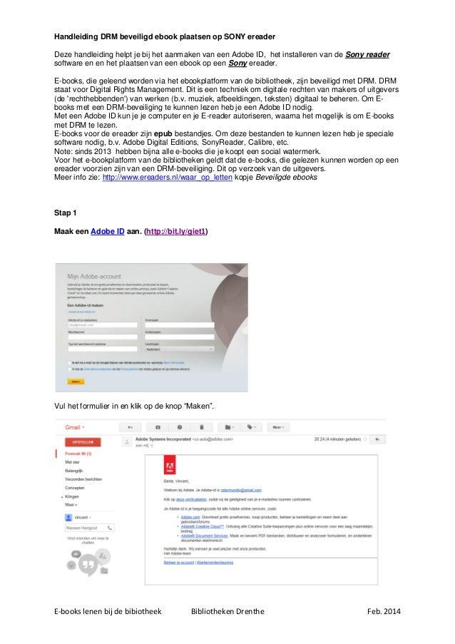 E-books lenen bij de bibiotheek Bibliotheken Drenthe Feb. 2014 Handleiding DRM beveiligd ebook plaatsen op SONY ereader De...