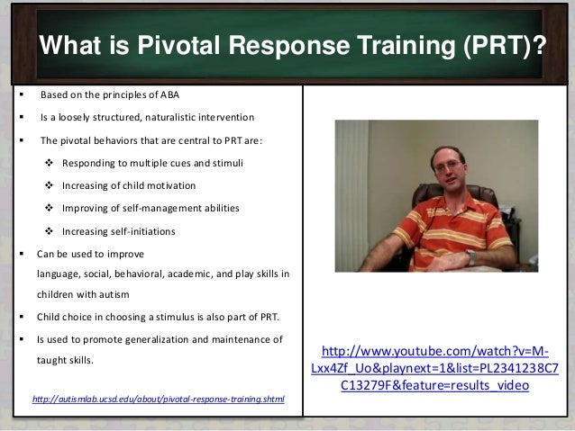the use of pivotal response therapy in the management of autism Pivotal response treatment (prt) is one of the best studied and validated behavioral treatments for autism response to multiple cues, self-management and the.